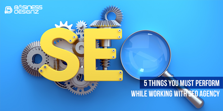 5 Things You Must Perform While Working With SEO Agency