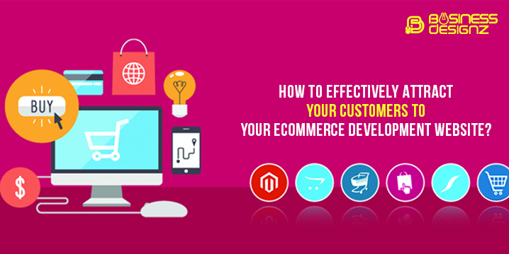 How to Effectively Attract Your Customers to Your eCommerce Development Website?