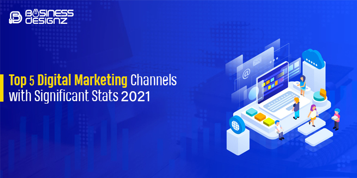 Top 5 Digital Marketing Channels with Significant Stats 2021