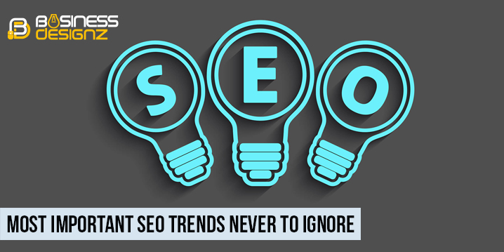 Most Important SEO Trends NEVER To Ignore