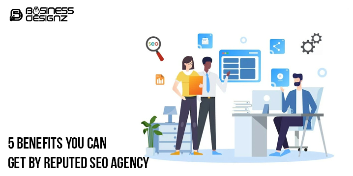 5 Benefits You Can Get by Reputed SEO Agency